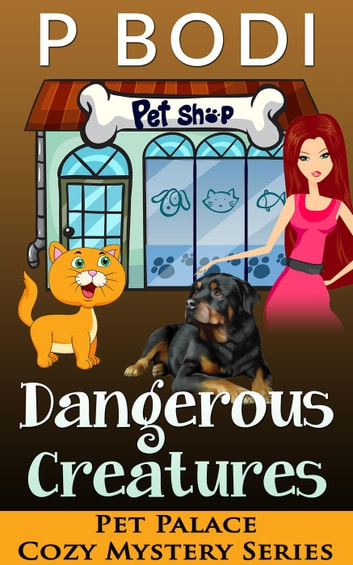 Dangerous Creatures - Pet Palace Cozy Mystery Series, #5 ebook by P Bodi