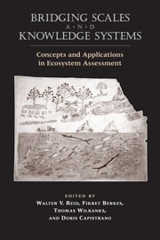Bridging Scales and Knowledge Systems - Concepts and Applications in Ecosystem Assessment ebook by Walter World Resources Institute,Walter Reid,Walter Millennium Ecosystem Assessment,Fikret Berkes,Thomas Wilbanks,Doris Capistrano
