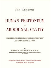 The Anatomy of the Human Peritoneum and Abdominal Cavity - Considered from the Standpoint of Development and Comparative Anatomy ebook by George. S. Huntington