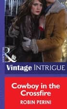 Cowboy In The Crossfire (Mills & Boon Intrigue) ebook by Robin Perini
