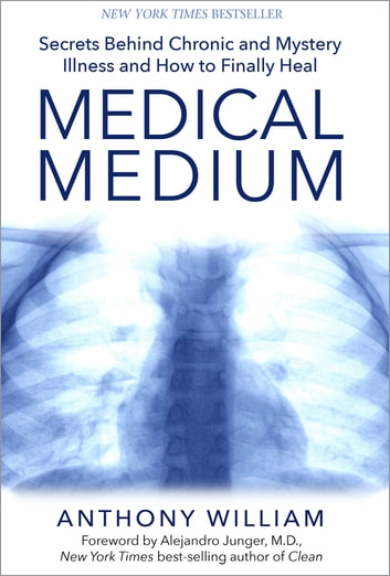 Medical Medium - Secrets Behind Chronic and Mystery Illness and How to Finally Heal ebook by Anthony William