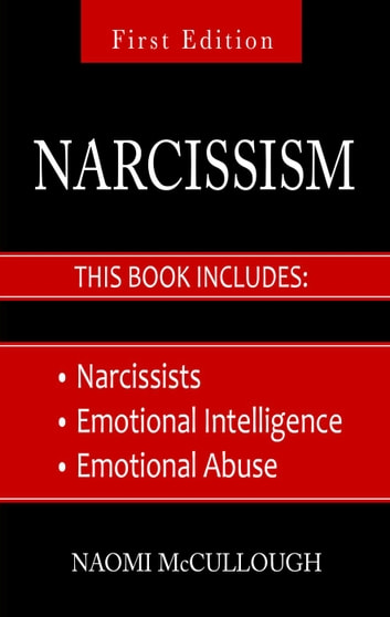 Narcissism: 3 Manuscripts - Narcissists, Emotional Intelligence and Emotional Abuse: Everything You Need to Know About Narcissism and EQ ebook by Naomi McCullough
