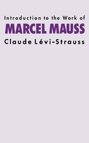 Introduction to the Work of Marcel Mauss ebook by Claude Levi-Strauss