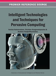Intelligent Technologies and Techniques for Pervasive Computing ebook by Kostas Kolomvatsos,Christos Anagnostopoulos,Stathes Hadjiefthymiades