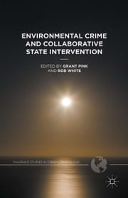 Environmental Crime and Collaborative State Intervention ebook by Rob White,Grant Pink