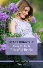 How To Be A Blissful Bride ebook by Stacy Connelly