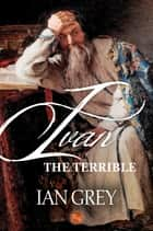 Ivan the Terrible ebook by Ian Grey