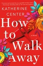How to Walk Away - A Novel ebook by Katherine Center