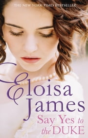 Say Yes to the Duke - a brand new irresistible romance to sweep you away this summer ebook by Eloisa James