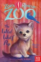 Zoe's Rescue Zoo: The Wild Wolf Pup ebook by Amelia Cobb,Sophy Williams Sophy Williams