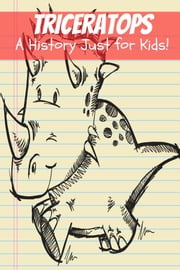 Triceratops: A History Just for Kids! ebook by KidCaps