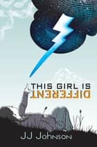 This Girl Is Different ebook by J. J. Johnson