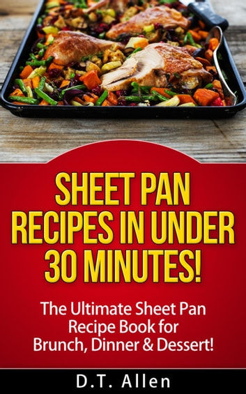 Sheet pan recipes in under 30 minutes the ultimate sheet pan recipe sheet pan recipes in under 30 minutes the ultimate sheet pan recipe book for all of your sheet pan meals including brunch dinner dessert forumfinder Choice Image