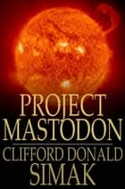 Project Mastodon ebook by Clifford Donald Simak