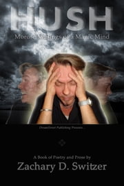 HUSH: The Morose Musings of a Manic Mind ebook by Zachary D. Switzer