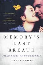 Memory's Last Breath - Field Notes on My Dementia ebook by Gerda Saunders