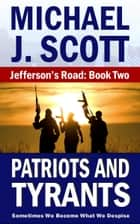 Patriots and Tyrants ebook by Michael J. Scott
