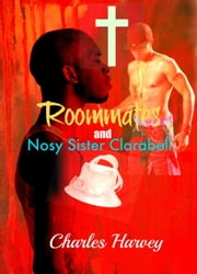 Roommates and Nosy Sister Clarabell - Roommates, #2 ebook by Charles Harvey