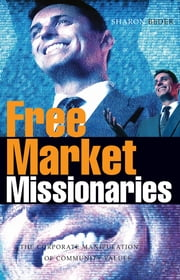 Free Market Missionaries - The Corporate Manipulation of Community Values ebook by Sharon Beder