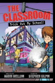The Classroom: Trick Out My School! ebook by Robin Mellom