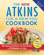 The New Atkins for a New You Cookbook - 200 Simple and Delicious Low-Carb Recipes in 30 Minutes or Less ebook by Colette Heimowitz