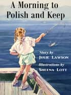 A Morning to Polish and Keep ebook by Sheena Lott, Julie Lawson