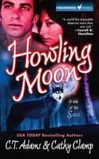 Howling Moon - A Tale of the Sazi ebook by Cathy Clamp, C.T. Adams
