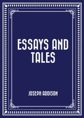 Essays and Tales ebook by Joseph Addison