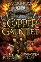 The Copper Gauntlet (Magisterium #2) eBook by Holly Black, Cassandra Clare