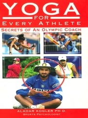 Yoga For Every Athlete - Secrets of an Olympic Coach ebook by Aladar Kogler