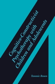 Cognitive-Constructivist Psychotherapy with Children and Adolescents ebook by Tammie Ronen