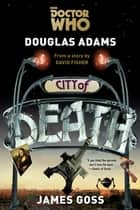 Doctor Who: City of Death ebook by Douglas Adams, James Goss