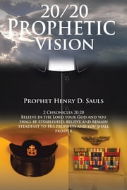 20/20 Prophetic Vision ebook by Prophet Henry D. Sauls