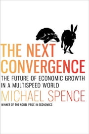 The Next Convergence - The Future of Economic Growth in a Multispeed World ebook by Kobo.Web.Store.Products.Fields.ContributorFieldViewModel