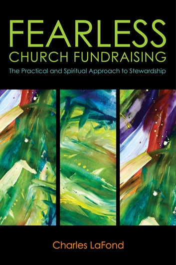 Fearless Church Fundraising - The Practical and Spiritual Approach to Stewardship ebook by Charles LaFond