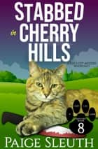 Stabbed in Cherry Hills - A Cat Cozy Mystery Whodunit ebook by Paige Sleuth