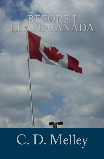 Before I Leave Canada ebook by C. D. Melley
