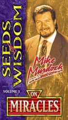 Seeds of Wisdom On Miracles ebook by Mike Murdock