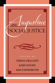 Augustine and Social Justice ebook by John Doody, Kim Paffenroth, Mary T. Clark,...