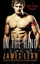 In the Ring - A Dan Stagg Mystery ebook by James Lear