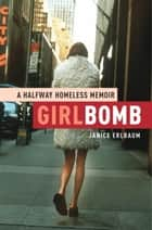 Girlbomb - A Halfway Homeless Memoir ebook by Janice Erlbaum
