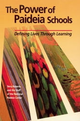 The Power of Paideia Schools: Defining Lives Through Learning ebook by Roberts, Terry
