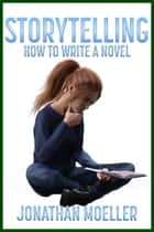 Storytelling: How To Write A Novel ebook by Jonathan Moeller