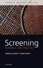 Screening - Evidence and practice ebook by Angela E Raffle, J. A. Muir Gray