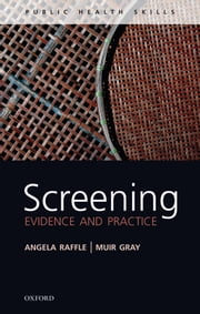Screening: Evidence and practice ebook by Angela E Raffle,J. A. Muir Gray