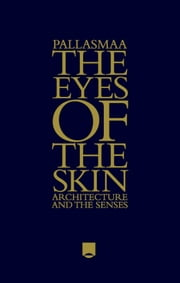 The Eyes of the Skin - Architecture and the Senses ebook by Juhani Pallasmaa