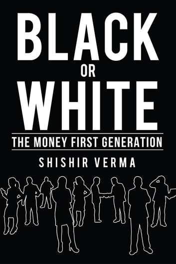 Black or White : The Money First Generation ebook by Shishir Verma