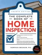 Complete Book of Home Inspection 4/E ebook by Norman Becker