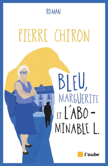 Bleu, Marguerite et l'abominable L. ebook by Pierre CHIRON