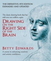 Drawing on the Right Side of the Brain - A Course in Enhancing Creativity and Artistic Confidence: definitive 4th edition ebook by Betty Edwards